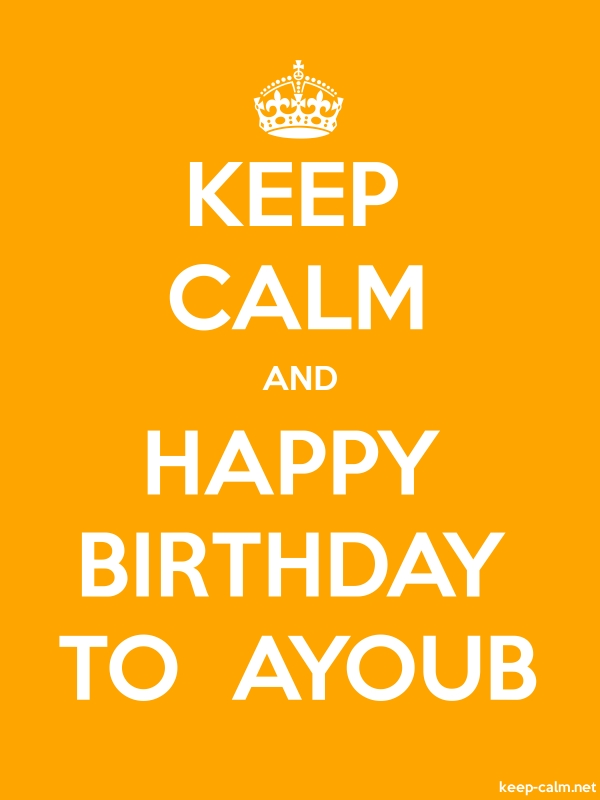 KEEP CALM AND HAPPY BIRTHDAY TO  AYOUB - white/orange - Default (600x800)
