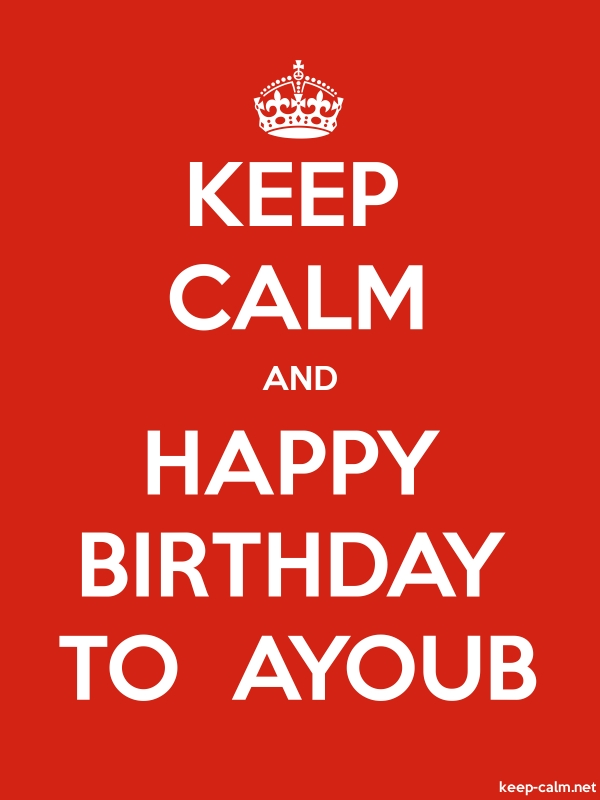 KEEP CALM AND HAPPY BIRTHDAY TO  AYOUB - white/red - Default (600x800)