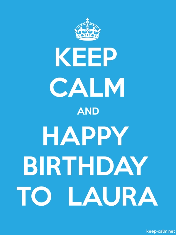KEEP CALM AND HAPPY BIRTHDAY TO  LAURA - white/blue - Default (600x800)