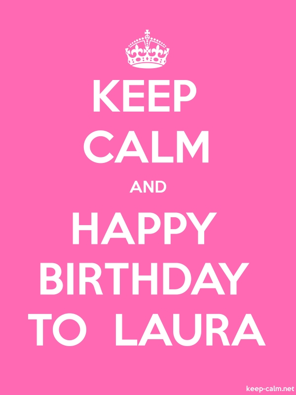 KEEP CALM AND HAPPY BIRTHDAY TO  LAURA - white/pink - Default (600x800)