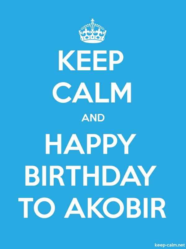 KEEP CALM AND HAPPY BIRTHDAY TO AKOBIR - white/blue - Default (600x800)