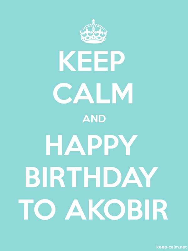 KEEP CALM AND HAPPY BIRTHDAY TO AKOBIR - white/lightblue - Default (600x800)