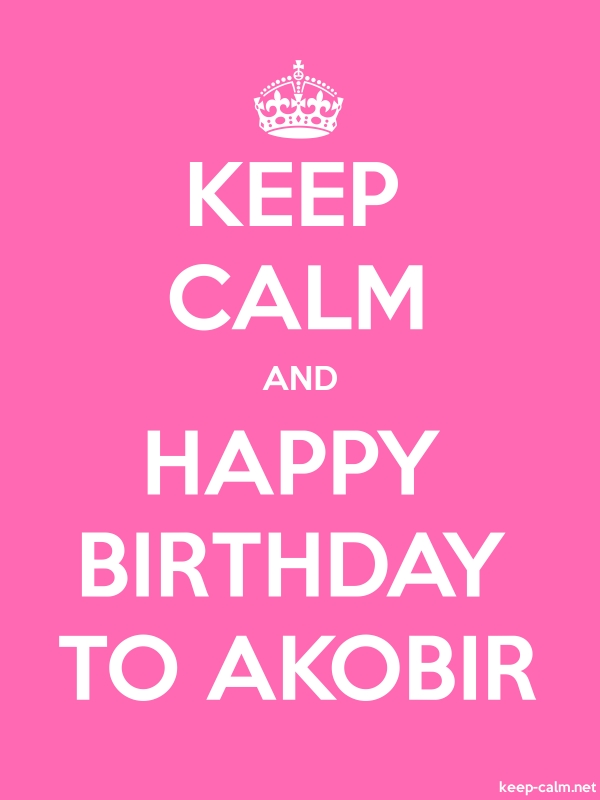 KEEP CALM AND HAPPY BIRTHDAY TO AKOBIR - white/pink - Default (600x800)