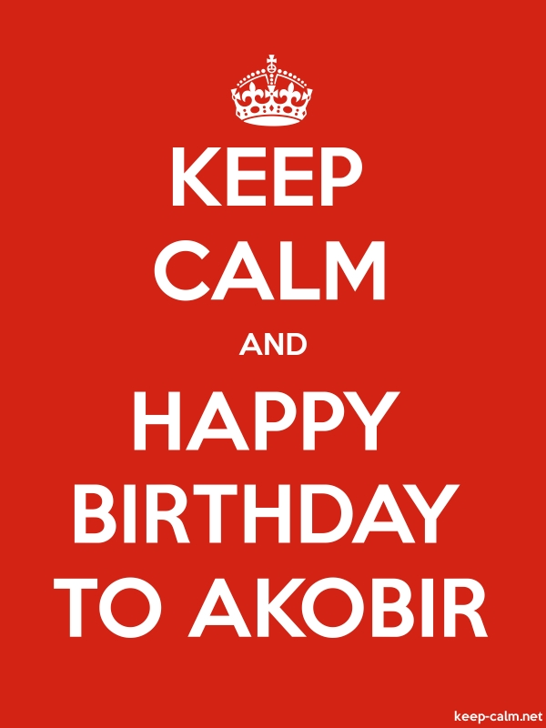 KEEP CALM AND HAPPY BIRTHDAY TO AKOBIR - white/red - Default (600x800)