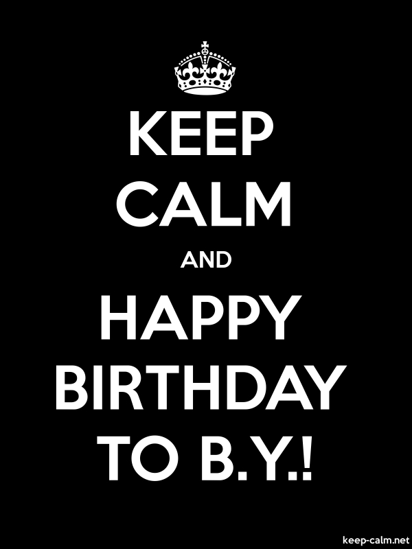 KEEP CALM AND HAPPY BIRTHDAY TO B.Y.! - white/black - Default (600x800)