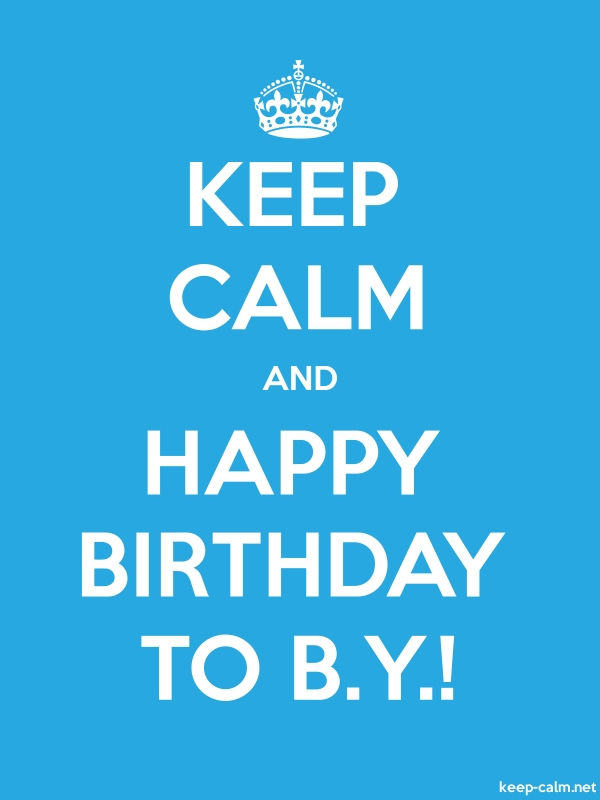 KEEP CALM AND HAPPY BIRTHDAY TO B.Y.! - white/blue - Default (600x800)