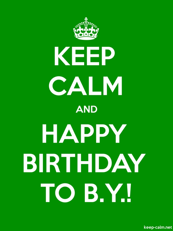 KEEP CALM AND HAPPY BIRTHDAY TO B.Y.! - white/green - Default (600x800)