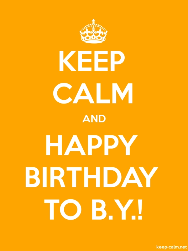 KEEP CALM AND HAPPY BIRTHDAY TO B.Y.! - white/orange - Default (600x800)
