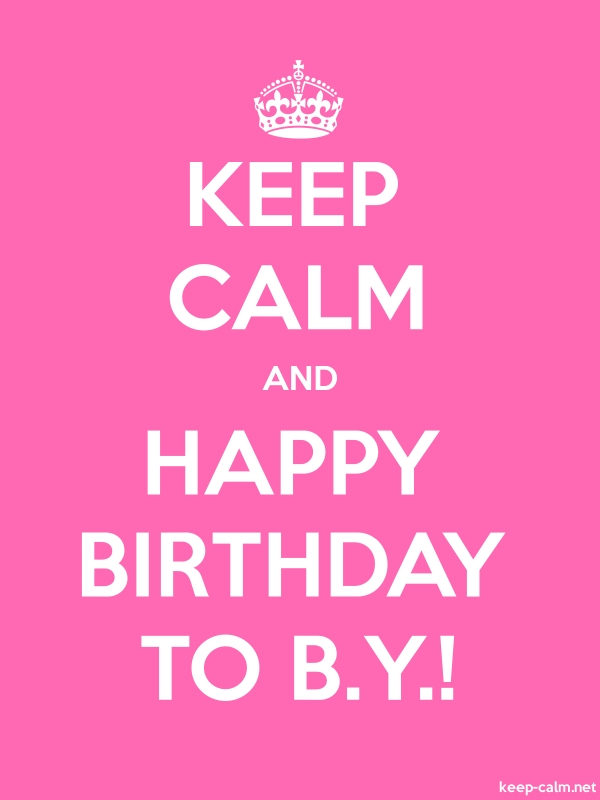 KEEP CALM AND HAPPY BIRTHDAY TO B.Y.! - white/pink - Default (600x800)