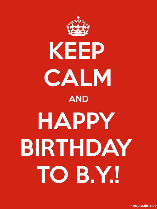 KEEP CALM AND HAPPY BIRTHDAY TO B.Y.! - white/red - Default (600x800)