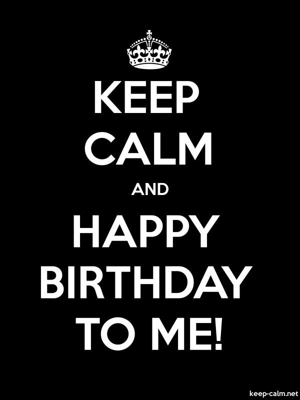 KEEP CALM AND HAPPY BIRTHDAY TO ME! - white/black - Default (600x800)