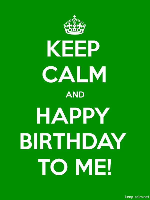 KEEP CALM AND HAPPY BIRTHDAY TO ME! - white/green - Default (600x800)