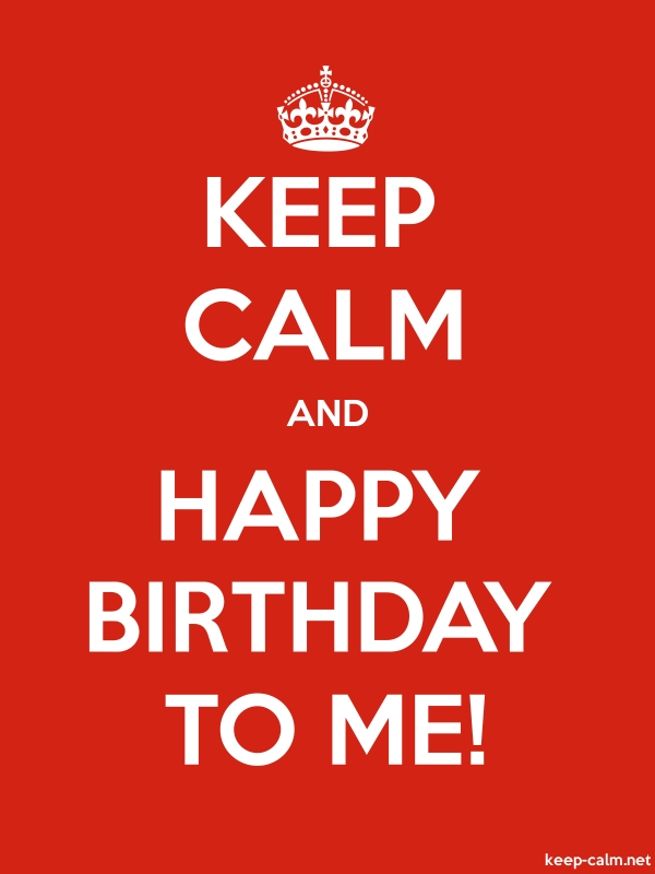 KEEP CALM AND HAPPY BIRTHDAY TO ME! - white/red - Default (600x800)