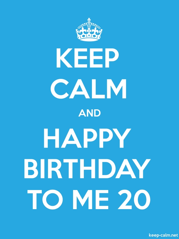 KEEP CALM AND HAPPY BIRTHDAY TO ME 20 - white/blue - Default (600x800)