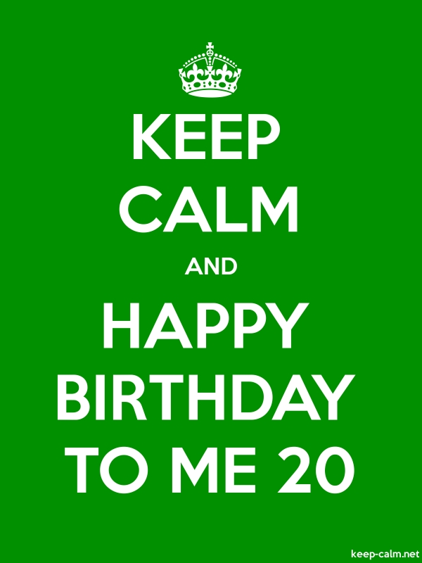 KEEP CALM AND HAPPY BIRTHDAY TO ME 20 - white/green - Default (600x800)