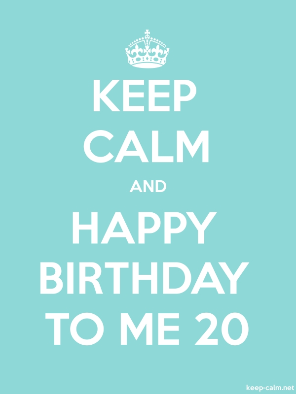 KEEP CALM AND HAPPY BIRTHDAY TO ME 20 - white/lightblue - Default (600x800)