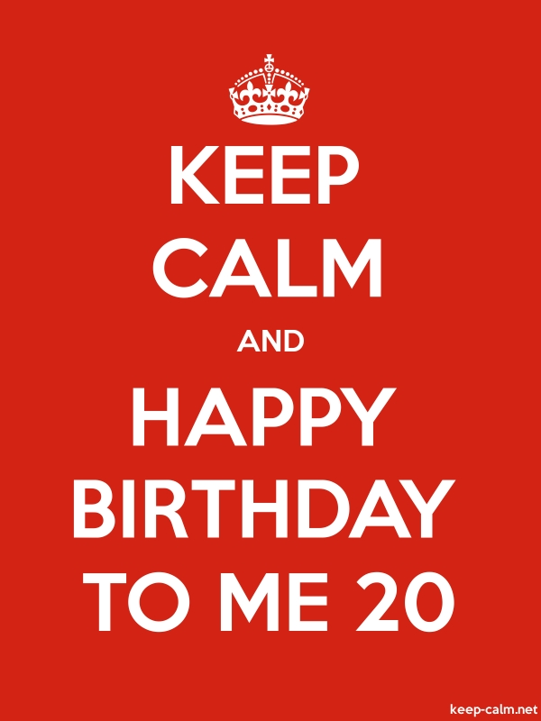 KEEP CALM AND HAPPY BIRTHDAY TO ME 20 - white/red - Default (600x800)