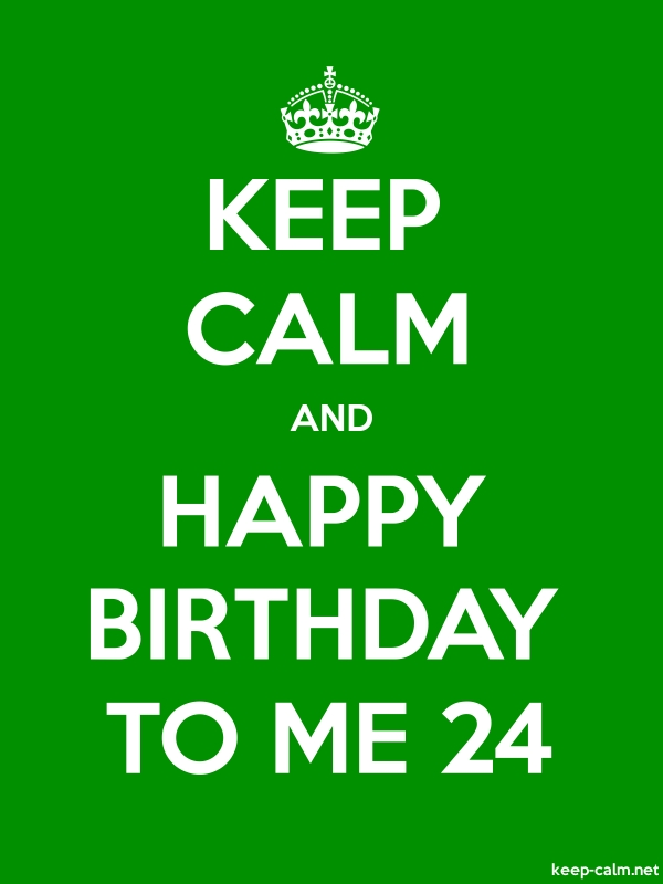 KEEP CALM AND HAPPY BIRTHDAY TO ME 24 - white/green - Default (600x800)