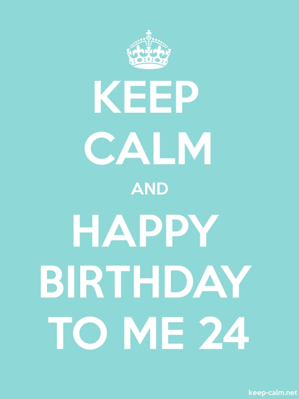 KEEP CALM AND HAPPY BIRTHDAY TO ME 24 - white/lightblue - Default (600x800)