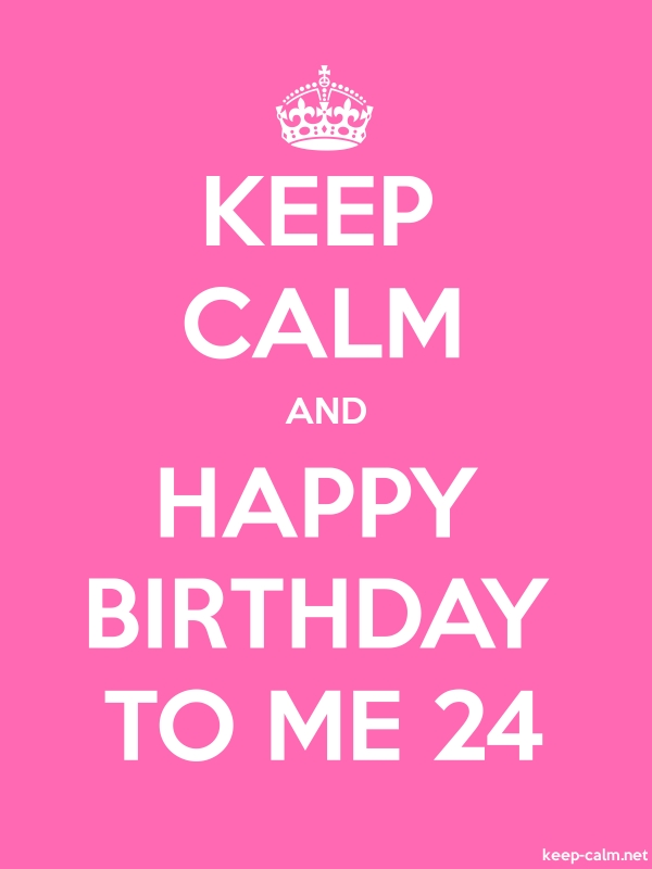 KEEP CALM AND HAPPY BIRTHDAY TO ME 24 - white/pink - Default (600x800)