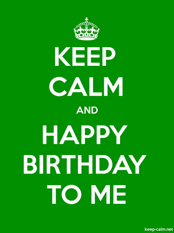 KEEP CALM AND HAPPY BIRTHDAY TO ME - white/green - Default (600x800)