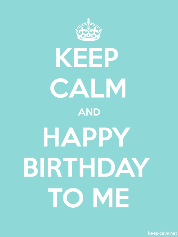 KEEP CALM AND HAPPY BIRTHDAY TO ME - white/lightblue - Default (600x800)