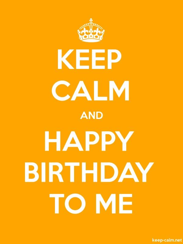 KEEP CALM AND HAPPY BIRTHDAY TO ME - white/orange - Default (600x800)