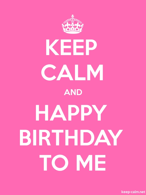 KEEP CALM AND HAPPY BIRTHDAY TO ME - white/pink - Default (600x800)