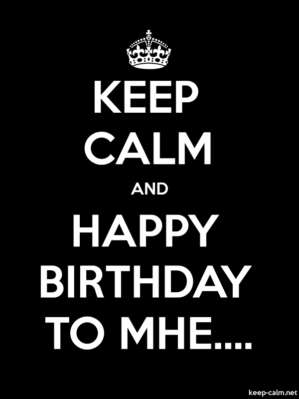 KEEP CALM AND HAPPY BIRTHDAY TO MHE.... - white/black - Default (600x800)