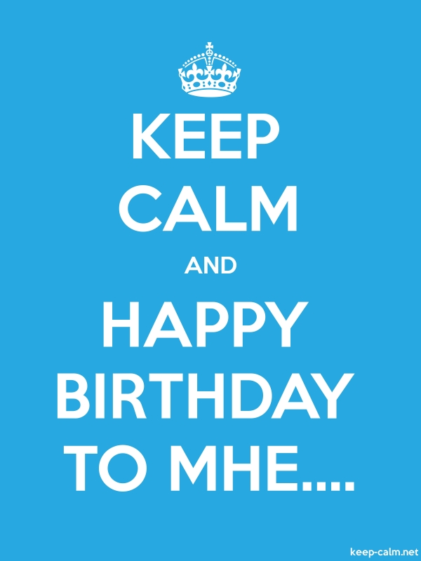 KEEP CALM AND HAPPY BIRTHDAY TO MHE.... - white/blue - Default (600x800)