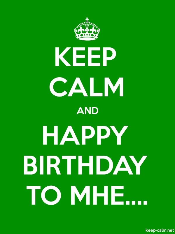 KEEP CALM AND HAPPY BIRTHDAY TO MHE.... - white/green - Default (600x800)