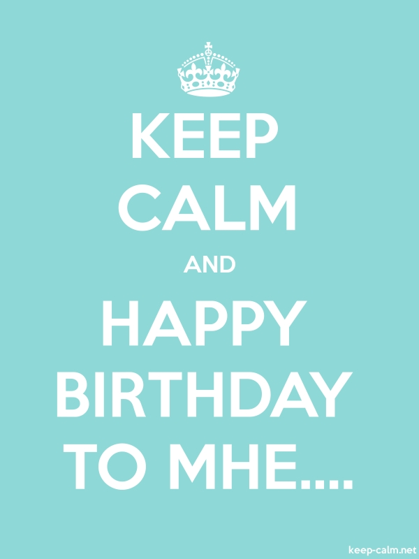 KEEP CALM AND HAPPY BIRTHDAY TO MHE.... - white/lightblue - Default (600x800)