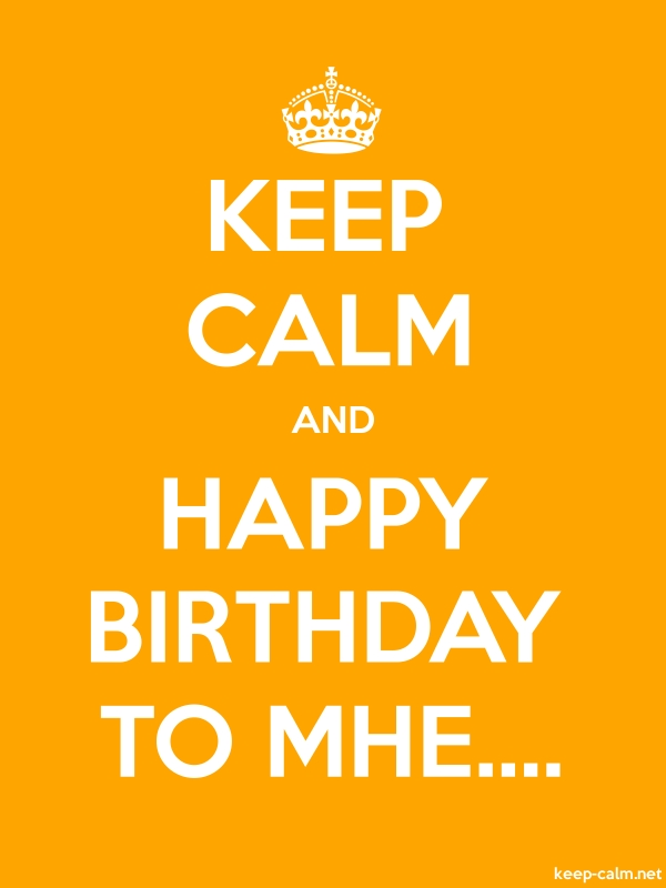 KEEP CALM AND HAPPY BIRTHDAY TO MHE.... - white/orange - Default (600x800)