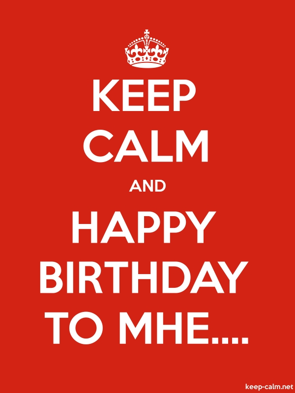 KEEP CALM AND HAPPY BIRTHDAY TO MHE.... - white/red - Default (600x800)