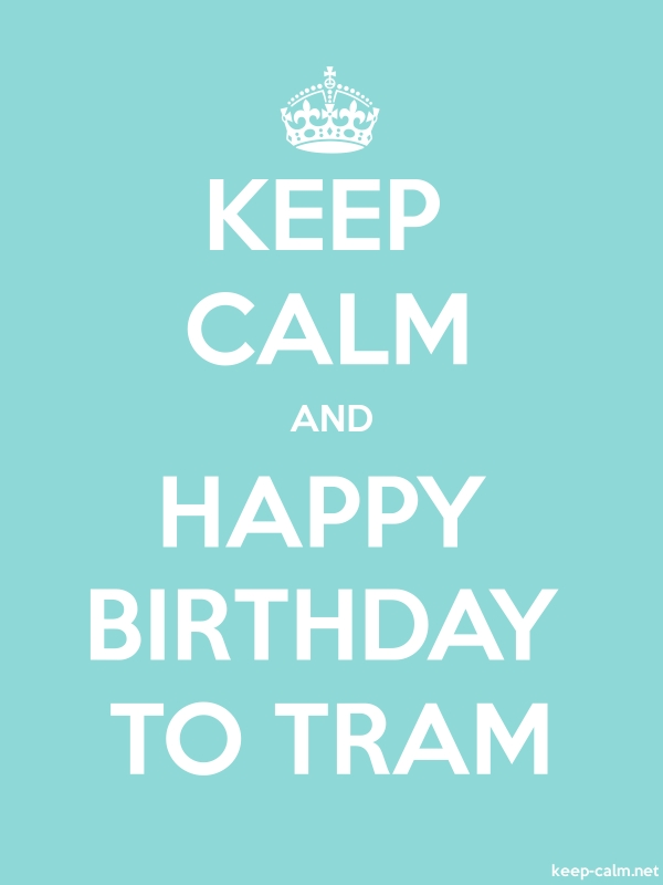 KEEP CALM AND HAPPY BIRTHDAY TO TRAM - white/lightblue - Default (600x800)