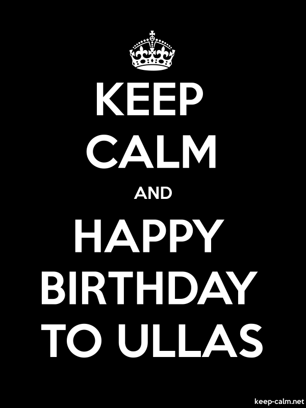 KEEP CALM AND HAPPY BIRTHDAY TO ULLAS - white/black - Default (600x800)