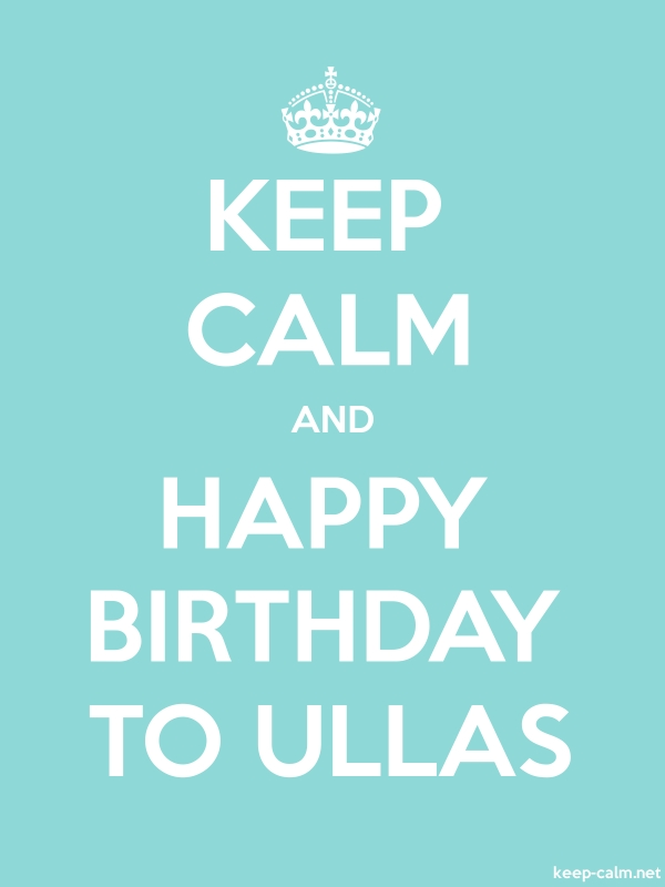 KEEP CALM AND HAPPY BIRTHDAY TO ULLAS - white/lightblue - Default (600x800)