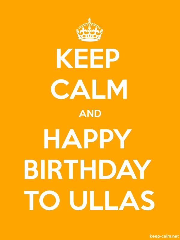 KEEP CALM AND HAPPY BIRTHDAY TO ULLAS - white/orange - Default (600x800)