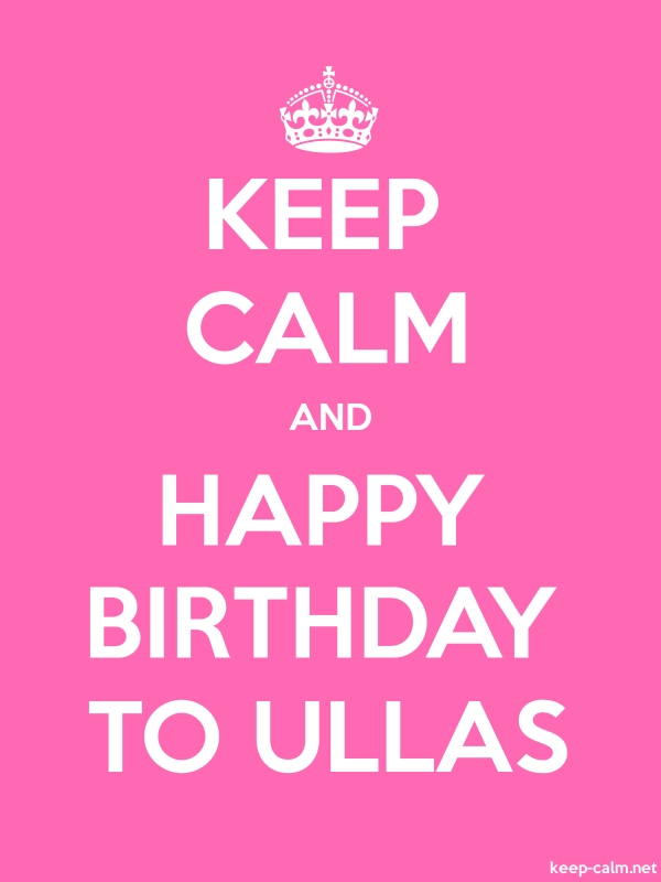 KEEP CALM AND HAPPY BIRTHDAY TO ULLAS - white/pink - Default (600x800)