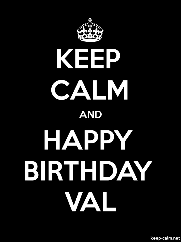 KEEP CALM AND HAPPY BIRTHDAY VAL - white/black - Default (600x800)