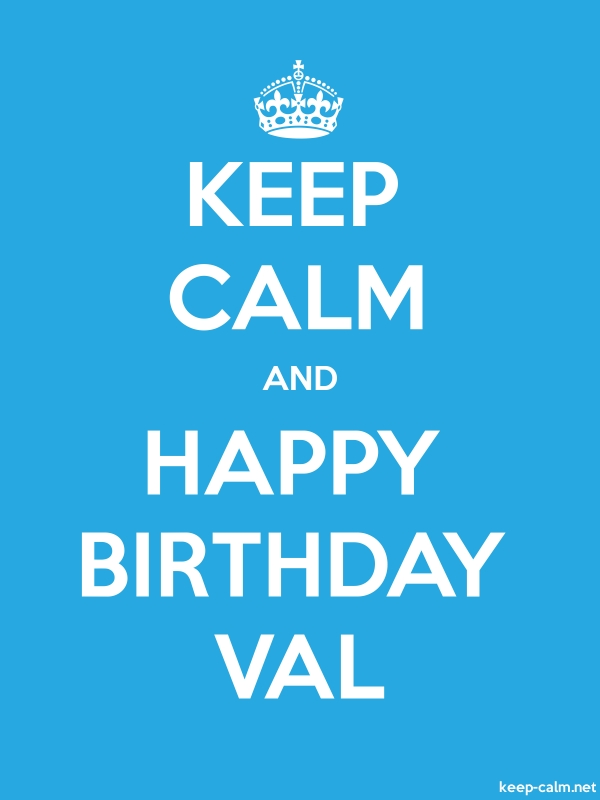 KEEP CALM AND HAPPY BIRTHDAY VAL - white/blue - Default (600x800)