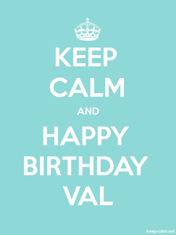 KEEP CALM AND HAPPY BIRTHDAY VAL - white/lightblue - Default (600x800)