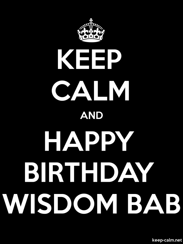 KEEP CALM AND HAPPY BIRTHDAY WISDOM BAB - white/black - Default (600x800)