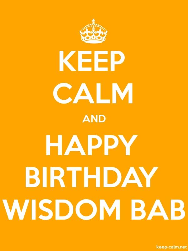 KEEP CALM AND HAPPY BIRTHDAY WISDOM BAB - white/orange - Default (600x800)