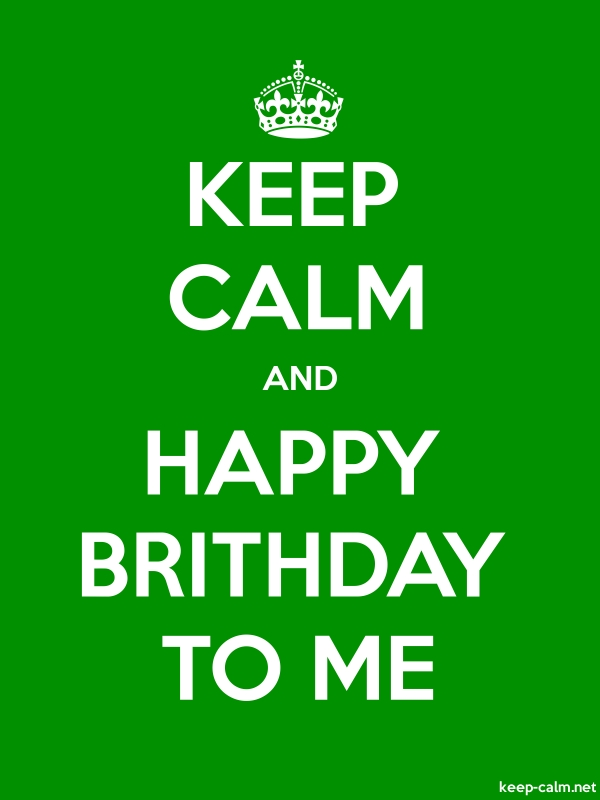 KEEP CALM AND HAPPY BRITHDAY TO ME - white/green - Default (600x800)