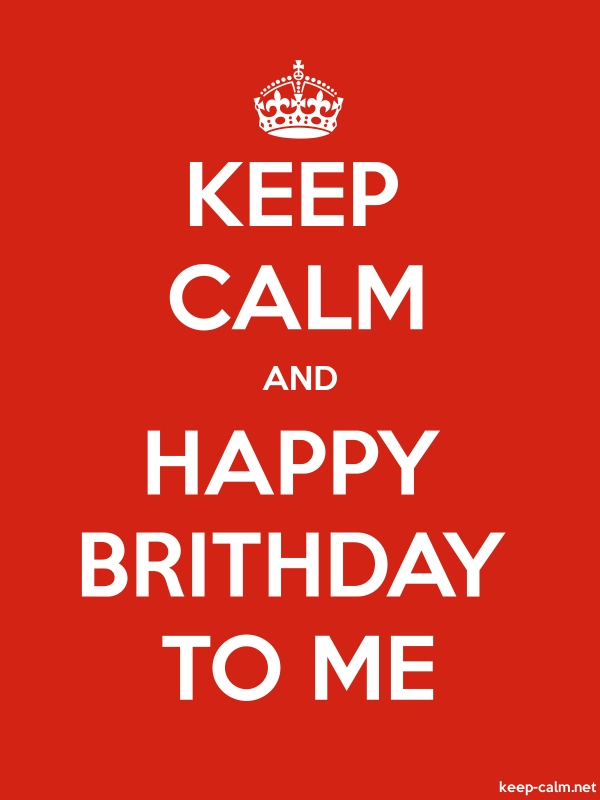KEEP CALM AND HAPPY BRITHDAY TO ME - white/red - Default (600x800)