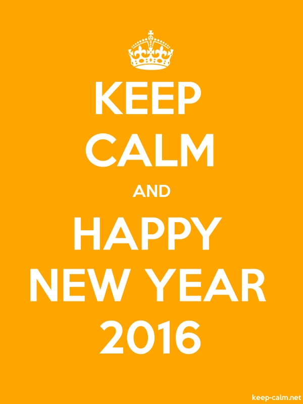 KEEP CALM AND HAPPY NEW YEAR 2016 - white/orange - Default (600x800)