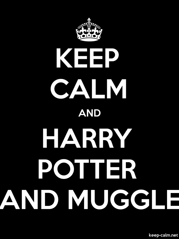 KEEP CALM AND HARRY POTTER AND MUGGLE - white/black - Default (600x800)