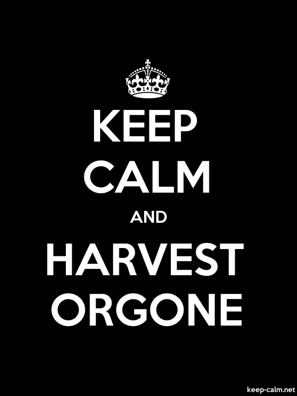 KEEP CALM AND HARVEST ORGONE - white/black - Default (600x800)