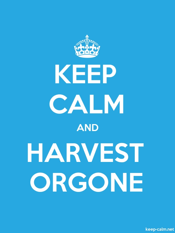 KEEP CALM AND HARVEST ORGONE - white/blue - Default (600x800)